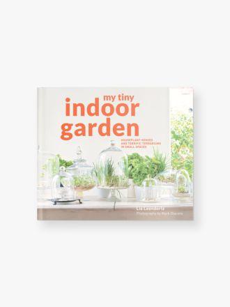 My Tiny Indoor Garden by Lia Leendertz & Mark Diacono