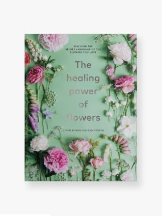 The Healing Power of Flowers by Claire Bowen